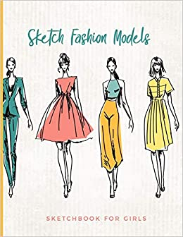Buy Sketch Fashion Models Sketchbook For Girls Blank Human Figure Design Templates For Designing Organizing Looks And Building Portfolios Easy Sketch Collection Personalized Artist Notebook Book Online At Low Prices In India