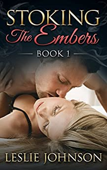 Stoking the Embers - Book 1: (Romantic Suspense) by [Johnson, Leslie]