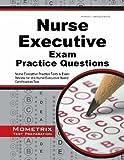 Nurse Executive Exam Practice Questions: Nurse Executive Practice Tests & Exam Review for the Nurse Executive Board Certification Test (Mometrix Test Preparation) 1st Edition by Nurse Executive Exam Secrets Test Prep Team (2014) Paperback