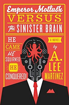Emperor Mollusk versus The Sinister Brain by [Martinez, A. Lee]