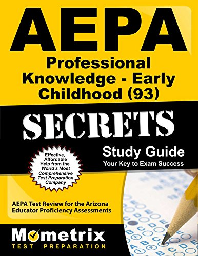 AEPA Professional Knowledge- Early Childhood (93) Secrets Study Guide: AEPA Test Review for the Arizona Educator Proficiency Assessments