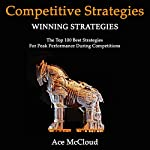 Competitive Strategy Winning Strategies: The Top 100 Best Strategies for Peak Performance During Competitions | Ace McCloud
