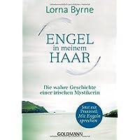 Engel in meinem Haar: Die wahre Geschichte einer irischen Mystikerin