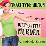 Dirty Little Murder : The Plain Jane Mysteries, a Cozy Christian Collection | Traci Tyne Hilton