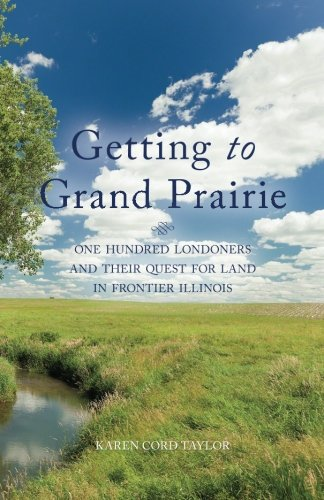 Getting to Grand Prairie: One Hundred Londoners and their Quest for Land in Frontier - Prairie Wi Grand