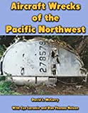 Aircraft Wrecks of the Pacific Northwest, David McCurry, 1483915751
