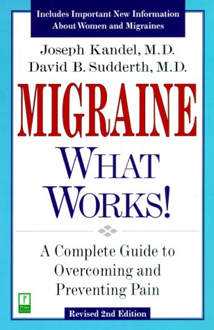 Migraine - What Works! A Complete Guide to Overcoming and Preventing Pain