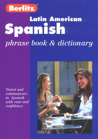 Berlitz Latin American Spanish Phrase Book & Dictionary: Phrase Book & Dictionary (Berlitz Phrasebooks)