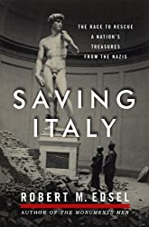 Saving Italy: The Race to Rescue a Nation's Treasures from the Nazis by Edsel, Robert M. Published by W. W. Norton & Company 1st (first) , 1st (first) Printing edition (2013) Hardcover