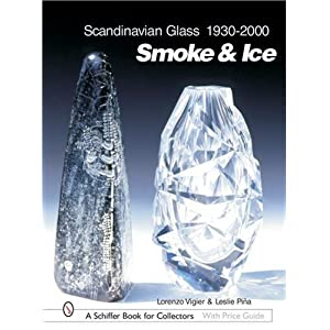 Scandinavian Glass, 1930-2000: Smoke & Ice (Schiffer Book for Collectors with Price Guide)