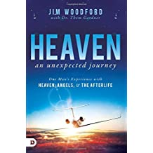 Heaven, An Unexpected Journey: One Man's Experience In Heaven, Hell And The Afterlife