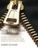 How to Fashion Your Future, Robert Schafer, 1453613331
