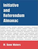 The Initiative and Referendum Almanac : A Comprehensive Reference Guide to the Initiative and Referendum Process, Waters, M. Dane, 089089969X