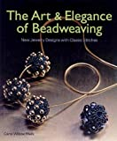 The Art and Elegance of Beadweaving, Carol Wilcox Wells, 1579902006