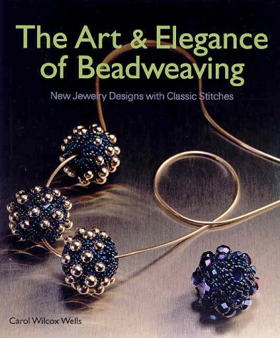 (The Art & Elegance of Beadweaving: New Jewelry Designs with Classic Stitches)