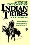 A Concise Dictionary of Indian Tribes of North America, Barbara A. Leitch, 0917256093