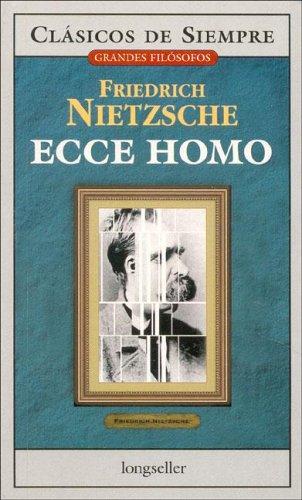 Ecce Homo (Clasicos de siempre: Grandes filosofos/All Time Classics: Great Philosophers, Band 9)