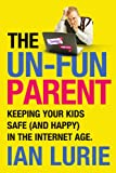 The UnFun Parent: Keeping your kids safe online