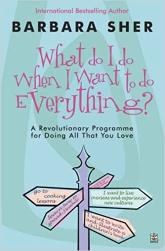 What Do I Do When I Want to Do Everything?: A Revolutionary ...