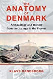 The Anatomy of Denmark: Archaeology and History from the Ice Age to AD 2000