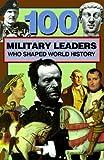 100 Military Leaders Who Shaped World History, Samuel Willard Crompton, 0912517336