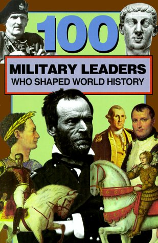 100 Military Leaders Who Shaped World History (100 Series)