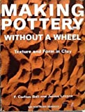 img - for Making Pottery without a Wheel: Texture and Form in Clay book / textbook / text book