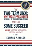 The Two-Term Jinx!: Why Most Presidents Stumble in Their Second Terms, and How Some Succeed - Volume 1, George Washington-Theodore Roosevelt
