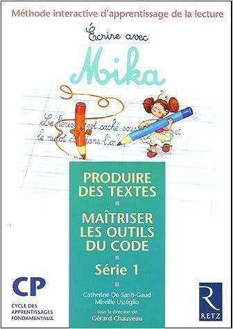 Ebooks gratuits pour le téléchargement de PC Ecrire avec Mika CP Série 1 : Méthode interactive d'apprentissage de la lecture, produire des textes, maîtriser les outils du code de Gérard Chauveau (3 mai 2005) Broché FB2