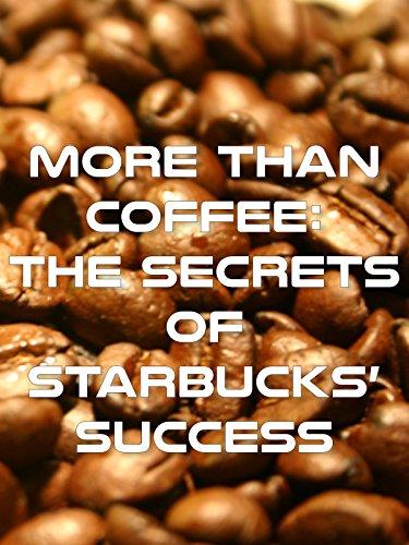 More Than Coffee - The Secrets of Starbucks' - Starbuck Movie