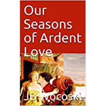 Our Seasons of Ardent Love: Romantic Sonnets