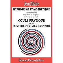 Hypnotisme et Magnétisme: Cours Pratique Complet (French Edition)