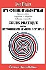 Hypnotisme et Magnétisme: Cours Pratique Complet par Filiatre