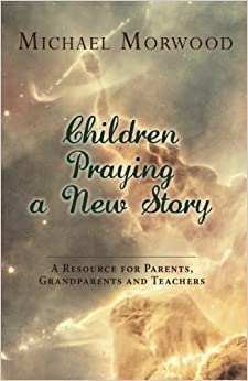Book Children Praying a New Story: A Resource for Parents, Grandparents and Teachers