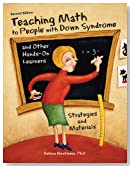 Teaching Math to People with Down Syndrome and Other Hands-On Learners: Strategies and Materials (Second Edition)