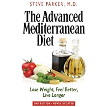 The Advanced Mediterranean Diet: Lose Weight, Feel Better, Live Longer (2nd Edition) by Steve Parker (2012-01-01)