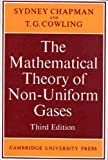 The Mathematical Theory of Non-Uniform Gases, Chapman, Sydney and Cowling, T. G., 0521075777