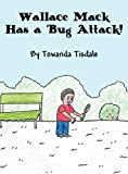Wallace Mack Has a Bug Attack!, Towanda Tisdale, 1462660711