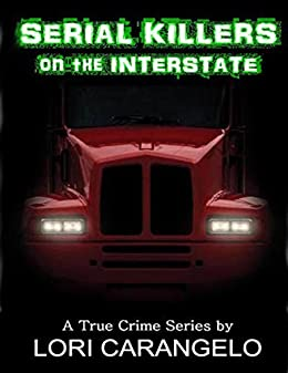 SERIAL KILLERS ON THE INTERSTATE: A True Crime Series by [Carangelo, Lori]