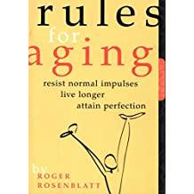 com roger rosenblatt books biography blog audiobooks  rules for aging a wry and witty guide to life