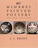 Mimbres Painted Pottery, Revised Edition, J. J. Brody, 1930618662