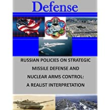Russian Policies on Strategic Missile Defense and Nuclear Arms Control: A Realist Interpretation