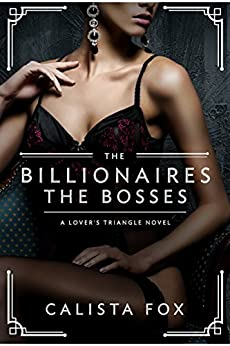 The Billionaires: The Bosses: A Lovers' Triangle Novel (Lover's Triangle) by [Fox, Calista]