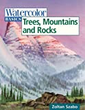 Watercolor Basics Trees, Mountains and Rocks, Zoltan Szabo, 0891349758
