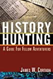 History Hunting : A Guide for Fellow Adventurers, Cortada, James W., 0765633213