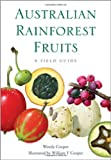 Australian Rainforest Fruits, Wendy Cooper, 0643107843