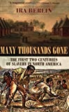 img - for Many Thousands Gone: The First Two Centuries of Slavery in North America book / textbook / text book
