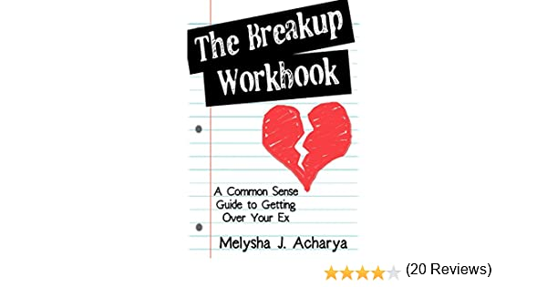 The Breakup Workbook: A Common Sense Guide to Getting Over Your Ex ...