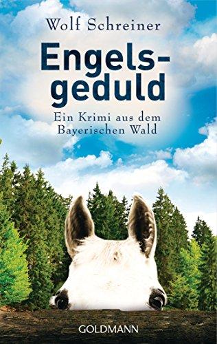 Engelsgeduld Pfarrer Baltasar Senner Ermittelt 5 Ein Krimi Aus Dem Bayerischen Wald German Edition