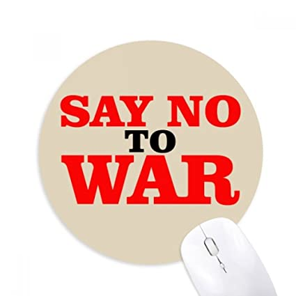 Say No To War World Love Peace World Round Non Slip Rubber Mousepad Game Office